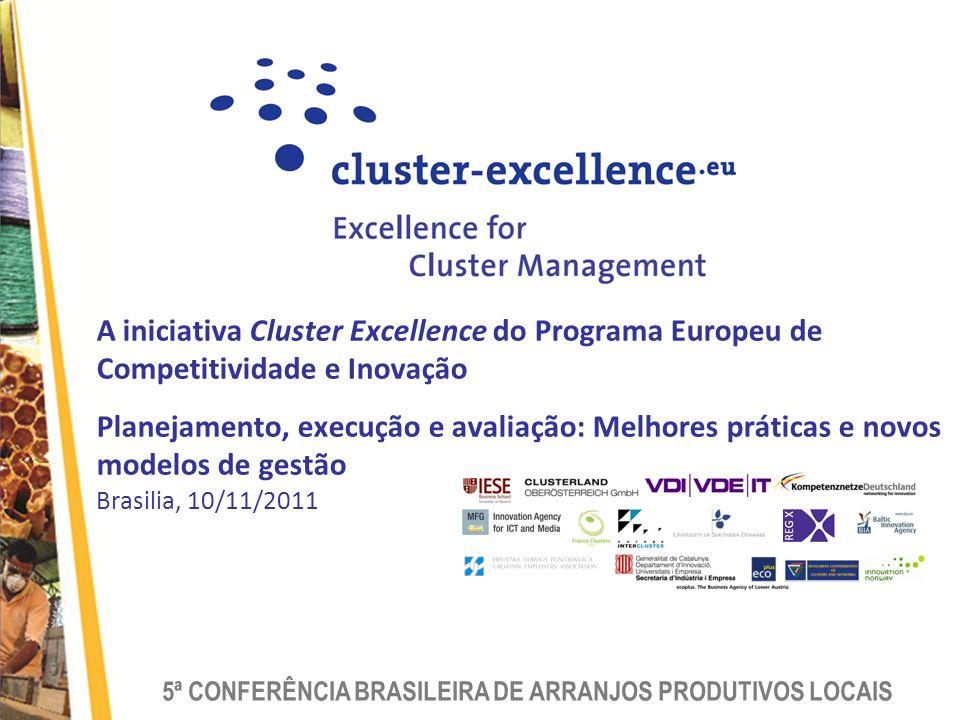 5ª CONFERÊNCIA BRASILEIRA DE ARRANJOS PRODUTIVOS LOCAIS A iniciativa Cluster Excellence do Programa Europeu de Competitividade e Inovação Planejamento, execução e avaliação: Melhores práticas e novos modelos de gestão Brasilia, 10/11/2011
