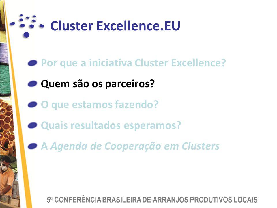 5ª CONFERÊNCIA BRASILEIRA DE ARRANJOS PRODUTIVOS LOCAIS Cluster Excellence.EU Por que a iniciativa Cluster Excellence.