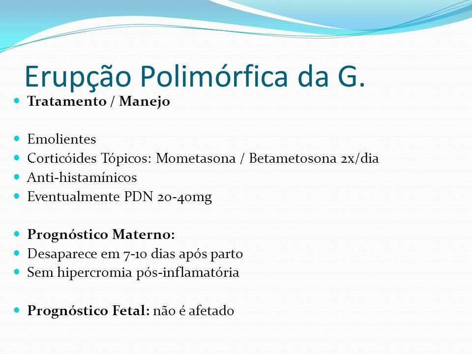 Erupção Polimórfica da G. Tratamento / Manejo Emolientes Corticóides Tópicos: Mometasona / Betametosona 2x/dia Anti-histamínicos Eventualmente PDN 20-