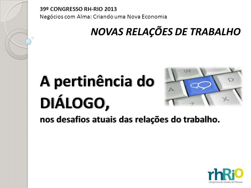NOVAS RELAÇÕES DE TRABALHO A pertinência do DIÁLOGO, nos desafios atuais das relações do trabalho.nos desafios atuais das relações do trabalho. 39º CO