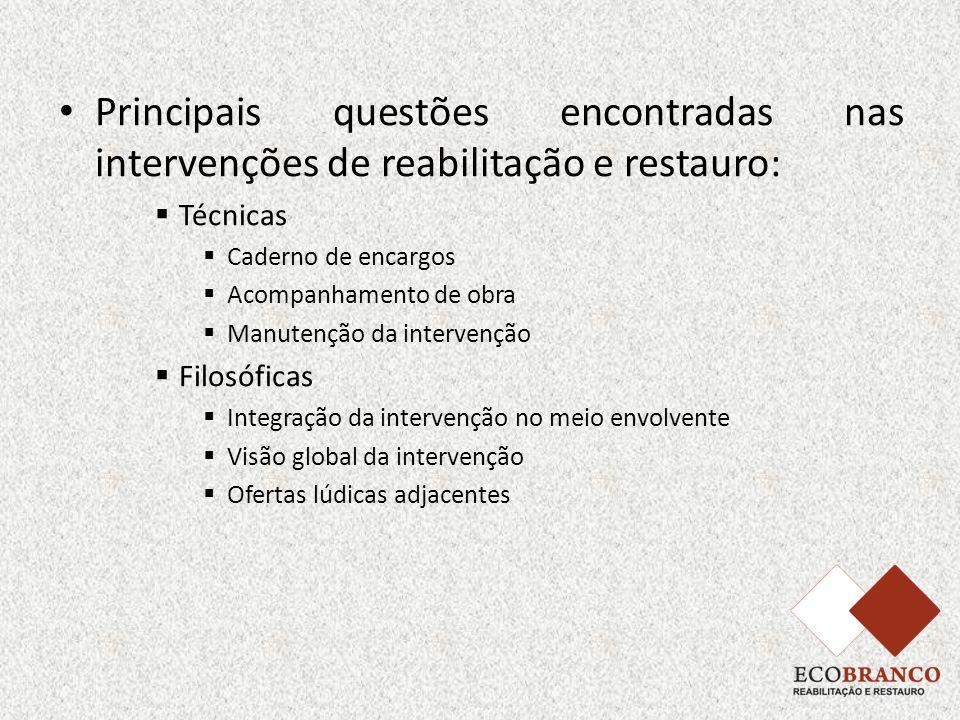 Principais questões encontradas nas intervenções de reabilitação e restauro: Técnicas Caderno de encargos Acompanhamento de obra Manutenção da interve