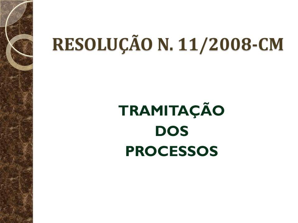 RESOLUÇÃO N. 11/2008-CM TRAMITAÇÃO DOS PROCESSOS