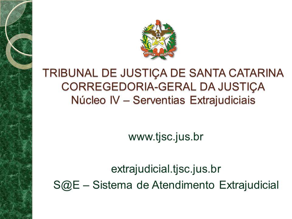 TRIBUNAL DE JUSTIÇA DE SANTA CATARINA CORREGEDORIA-GERAL DA JUSTIÇA Núcleo IV – Serventias Extrajudiciais www.tjsc.jus.br extrajudicial.tjsc.jus.br S@E – Sistema de Atendimento Extrajudicial