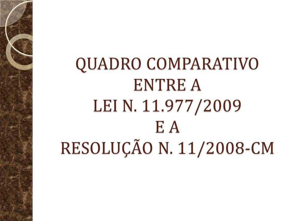 QUADRO COMPARATIVO ENTRE A LEI N. 11.977/2009 E A RESOLUÇÃO N. 11/2008-CM