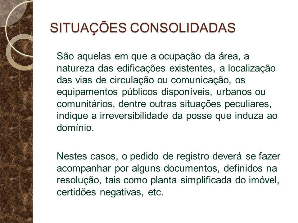 SITUAÇÕES CONSOLIDADAS São aquelas em que a ocupação da área, a natureza das edificações existentes, a localização das vias de circulação ou comunicaç
