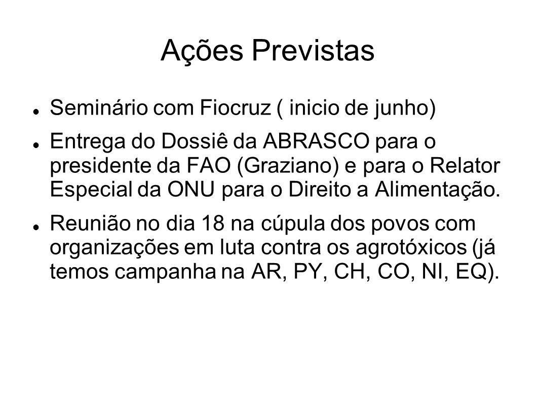Ações Previstas Seminário com Fiocruz ( inicio de junho) Entrega do Dossiê da ABRASCO para o presidente da FAO (Graziano) e para o Relator Especial da ONU para o Direito a Alimentação.
