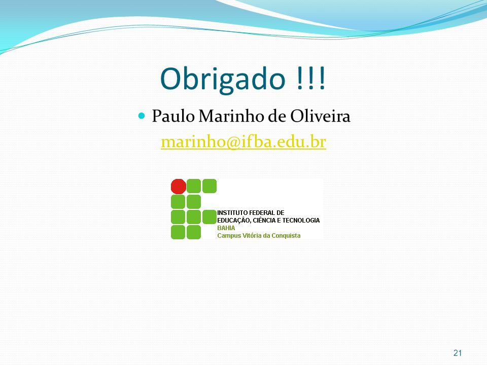 Obrigado !!! Paulo Marinho de Oliveira marinho@ifba.edu.br 21