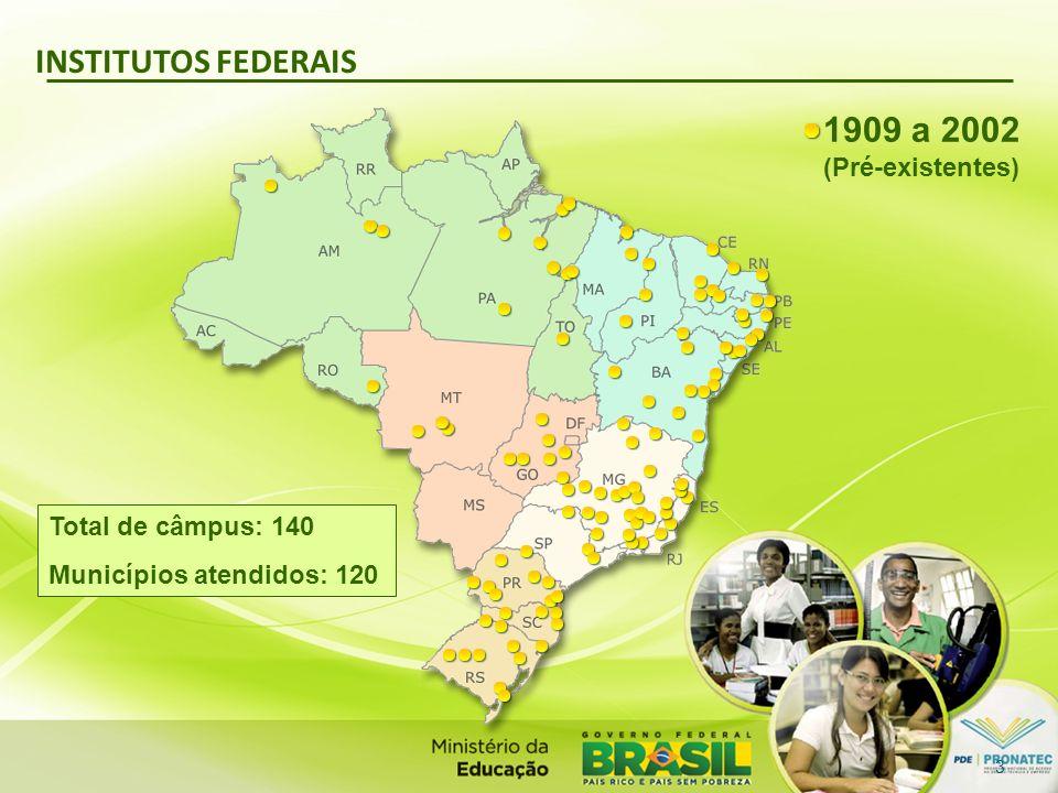 INSTITUTOS FEDERAIS Total de câmpus: 140 Municípios atendidos: 120 1909 a 2002 (Pré-existentes) 3
