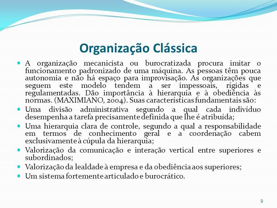 Organização Clássica A organização mecanicista ou burocratizada procura imitar o funcionamento padronizado de uma máquina. As pessoas têm pouca autono