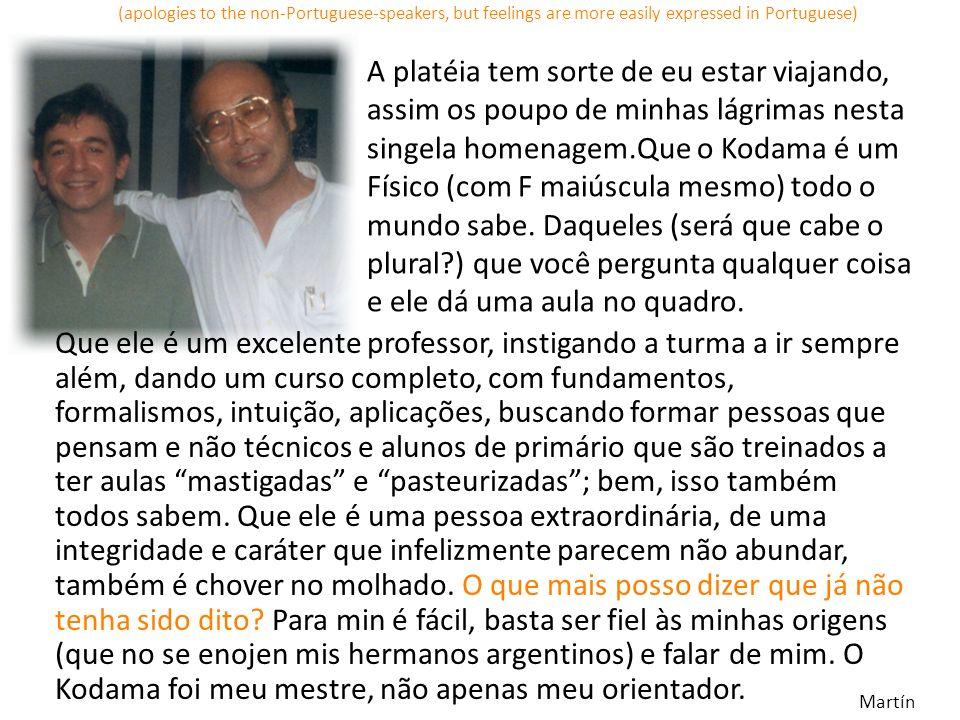 Caro Kodama Esta homenagem a você é mais ampla que o reconhecimento dos colegas e amigos que você foi agregando ao longo de sua trajetória científica no Brasil.