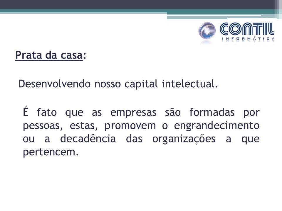 Prata da casa: Desenvolvendo nosso capital intelectual. É fato que as empresas são formadas por pessoas, estas, promovem o engrandecimento ou a decadê