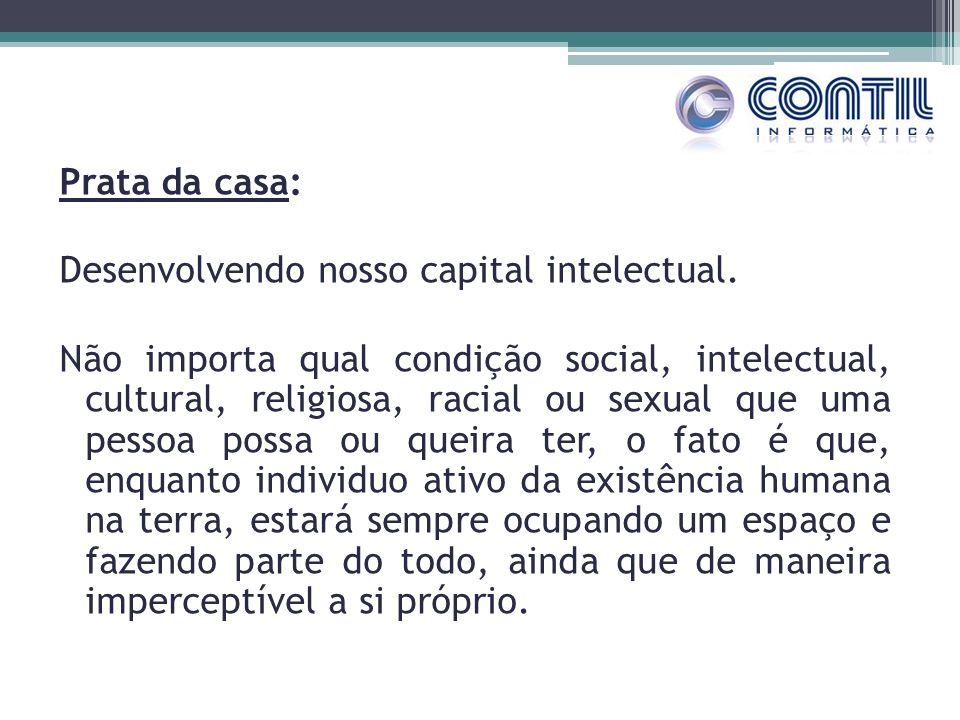 Prata da casa: Desenvolvendo nosso capital intelectual. Não importa qual condição social, intelectual, cultural, religiosa, racial ou sexual que uma p