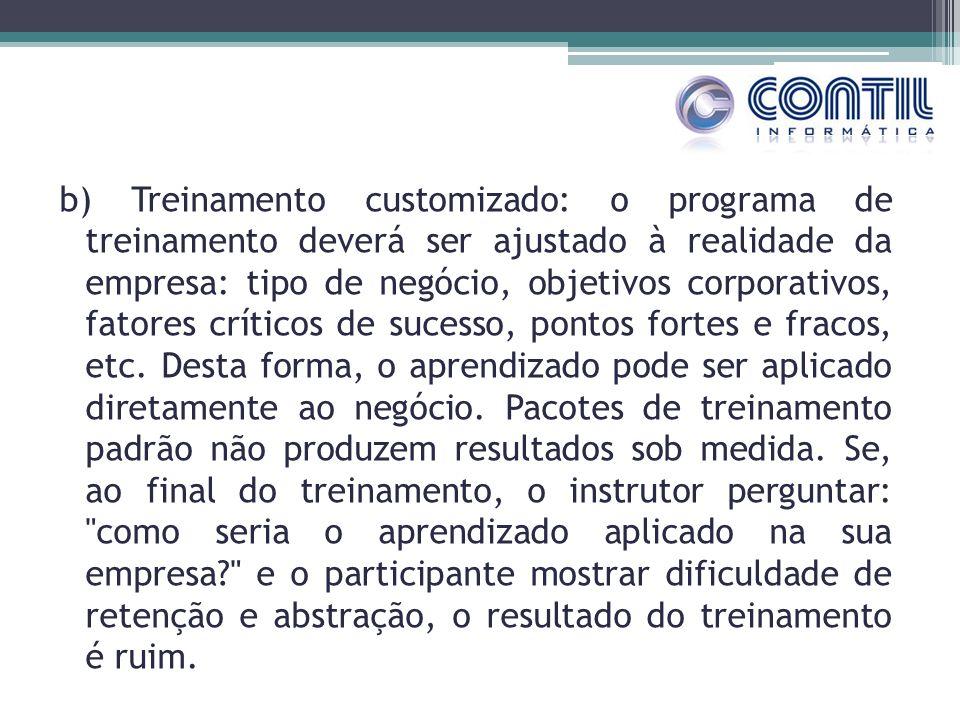 b) Treinamento customizado: o programa de treinamento deverá ser ajustado à realidade da empresa: tipo de negócio, objetivos corporativos, fatores crí
