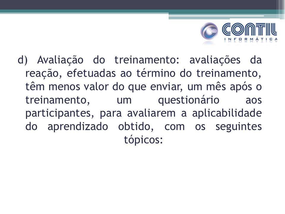 d) Avaliação do treinamento: avaliações da reação, efetuadas ao término do treinamento, têm menos valor do que enviar, um mês após o treinamento, um q
