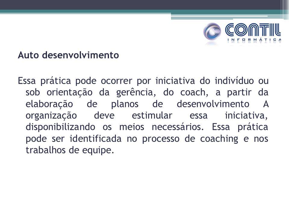 Auto desenvolvimento Essa prática pode ocorrer por iniciativa do indivíduo ou sob orientação da gerência, do coach, a partir da elaboração de planos d