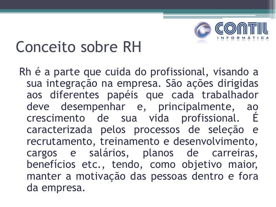 Conceito sobre RH Rh é a parte que cuida do profissional, visando a sua integração na empresa. São ações dirigidas aos diferentes papéis que cada trab