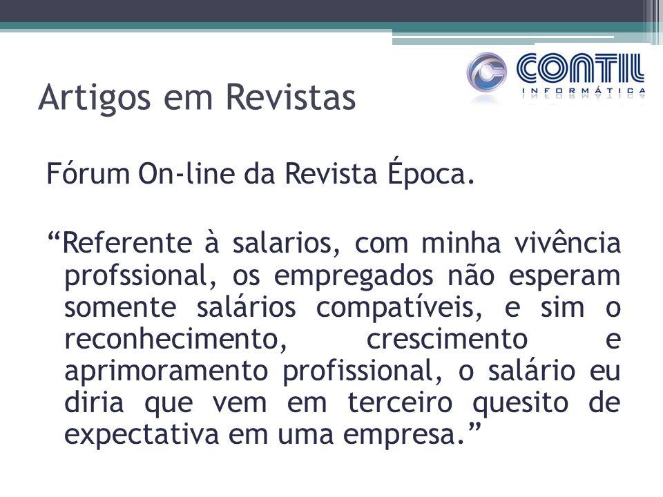 Artigos em Revistas Fórum On-line da Revista Época. Referente à salarios, com minha vivência profssional, os empregados não esperam somente salários c