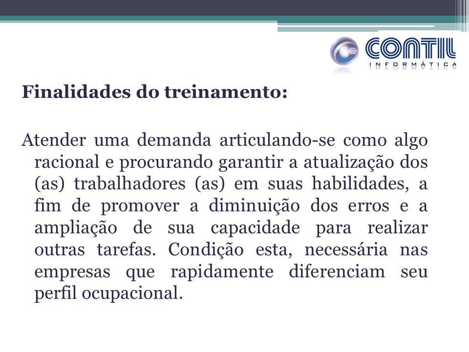 Finalidades do treinamento: Atender uma demanda articulando-se como algo racional e procurando garantir a atualização dos (as) trabalhadores (as) em s
