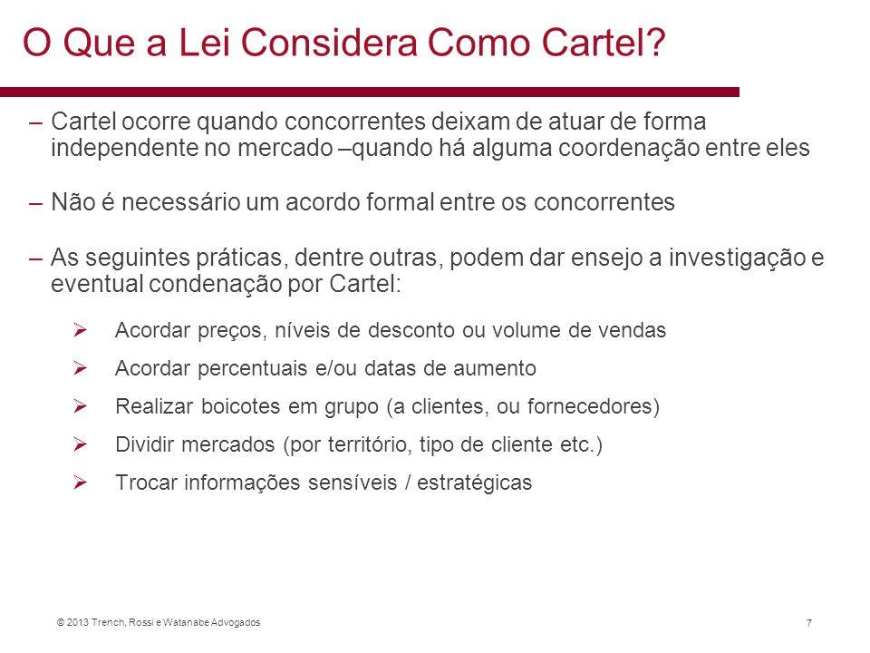 © 2013 Trench, Rossi e Watanabe Advogados O Que a Lei Considera Como Cartel? –Cartel ocorre quando concorrentes deixam de atuar de forma independente