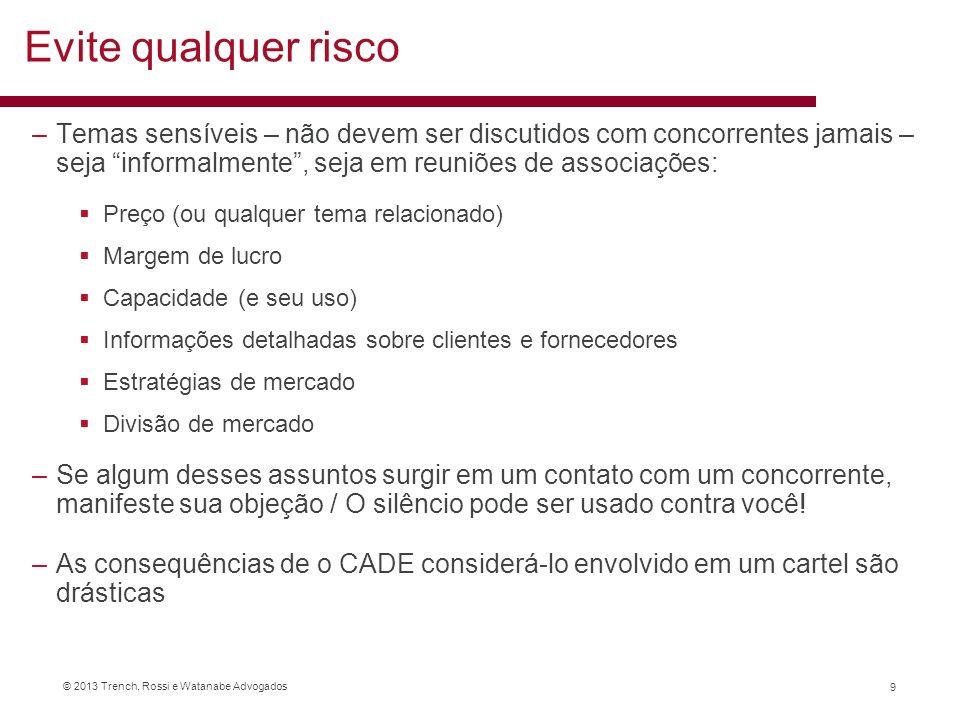 © 2013 Trench, Rossi e Watanabe Advogados Evite qualquer risco –Temas sensíveis – não devem ser discutidos com concorrentes jamais – seja informalment