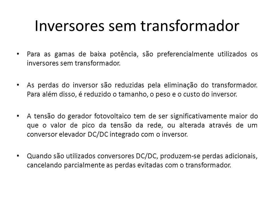 Inversores sem transformador Para as gamas de baixa potência, são preferencialmente utilizados os inversores sem transformador. As perdas do inversor