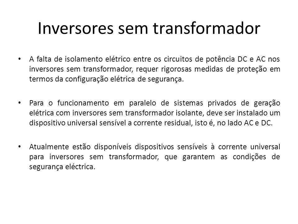 Inversores sem transformador A falta de isolamento elétrico entre os circuitos de potência DC e AC nos inversores sem transformador, requer rigorosas