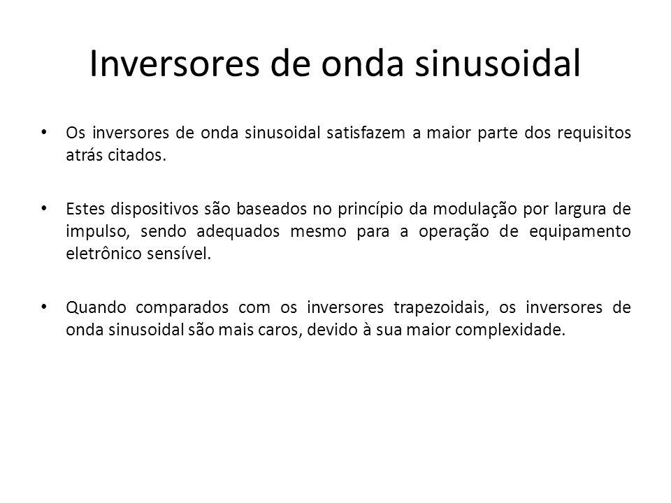 Inversores de onda sinusoidal Os inversores de onda sinusoidal satisfazem a maior parte dos requisitos atrás citados. Estes dispositivos são baseados