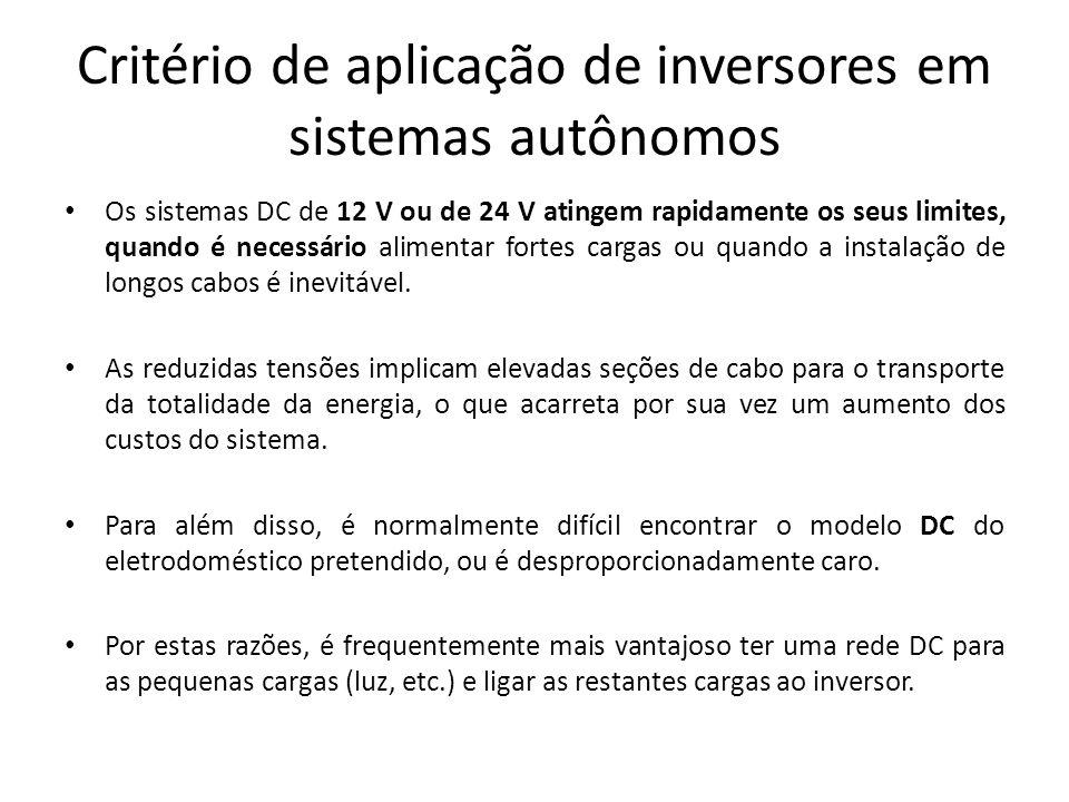 Critério de aplicação de inversores em sistemas autônomos Os sistemas DC de 12 V ou de 24 V atingem rapidamente os seus limites, quando é necessário a