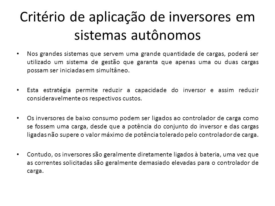Critério de aplicação de inversores em sistemas autônomos Nos grandes sistemas que servem uma grande quantidade de cargas, poderá ser utilizado um sis