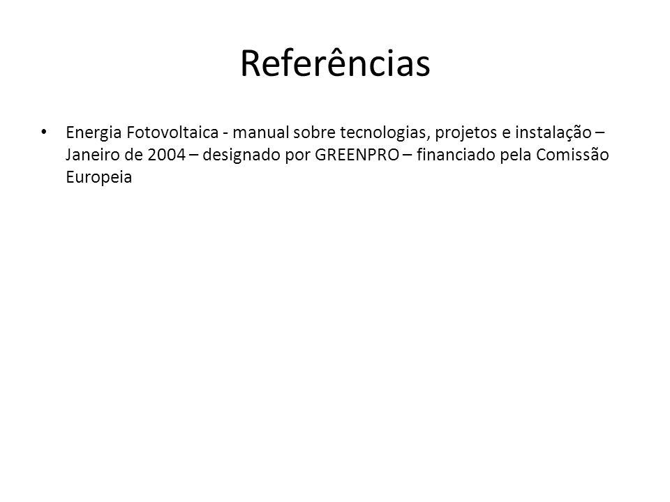 Referências Energia Fotovoltaica - manual sobre tecnologias, projetos e instalação – Janeiro de 2004 – designado por GREENPRO – financiado pela Comiss