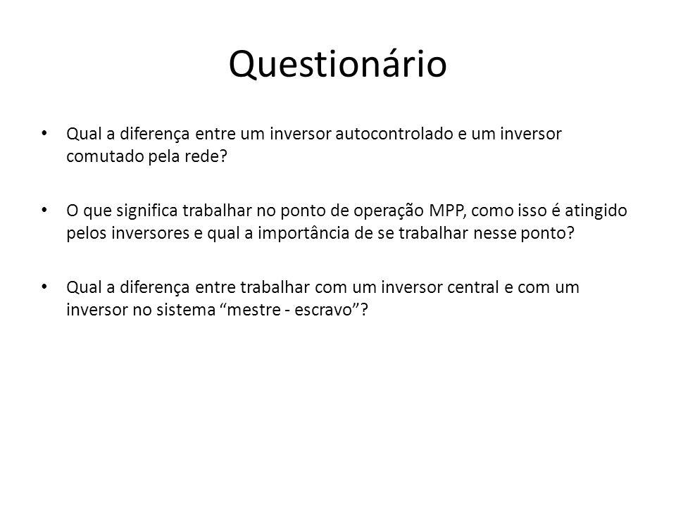 Questionário Qual a diferença entre um inversor autocontrolado e um inversor comutado pela rede? O que significa trabalhar no ponto de operação MPP, c