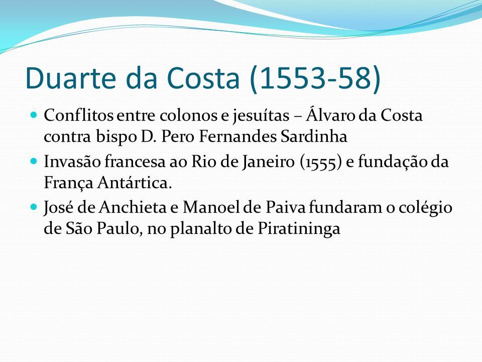 Duarte da Costa (1553-58) Conflitos entre colonos e jesuítas – Álvaro da Costa contra bispo D.