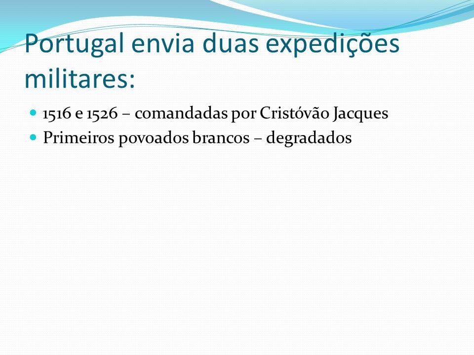 Portugal envia duas expedições militares: 1516 e 1526 – comandadas por Cristóvão Jacques Primeiros povoados brancos – degradados