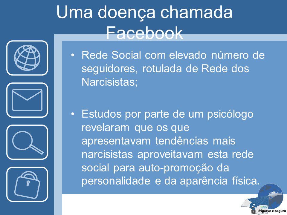 Uma doença chamada Facebook Rede Social com elevado número de seguidores, rotulada de Rede dos Narcisistas; Estudos por parte de um psicólogo revelara