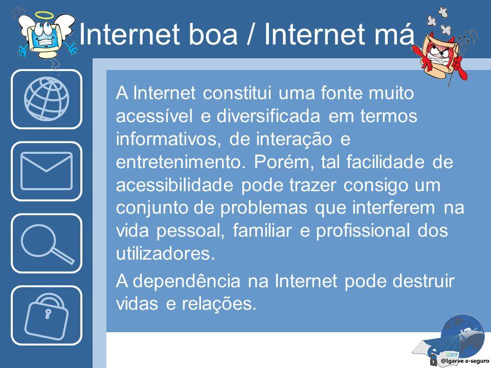 Internet boa / Internet má A Internet constitui uma fonte muito acessível e diversificada em termos informativos, de interação e entretenimento. Porém