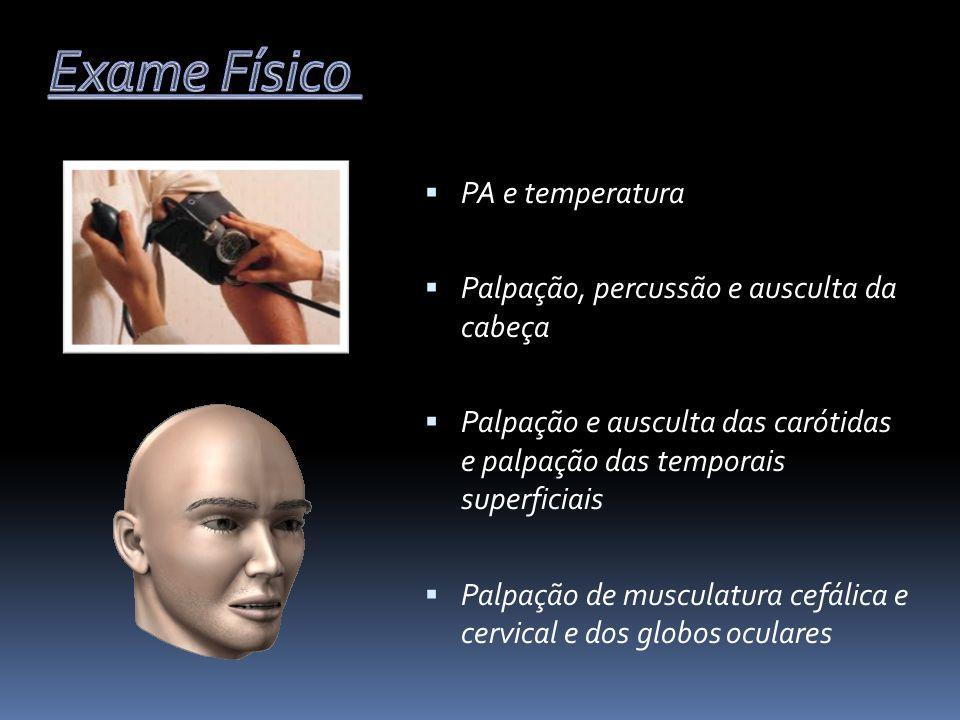 PA e temperatura Palpação, percussão e ausculta da cabeça Palpação e ausculta das carótidas e palpação das temporais superficiais Palpação de musculat