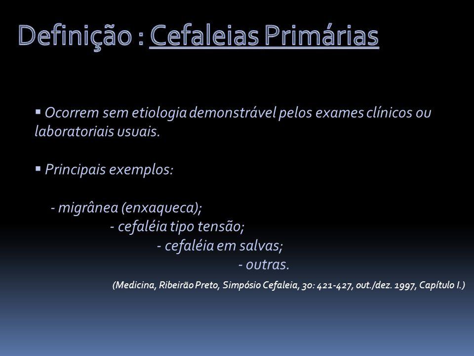 Ocorrem sem etiologia demonstrável pelos exames clínicos ou laboratoriais usuais. Principais exemplos: - migrânea (enxaqueca); - cefaléia tipo tensão;