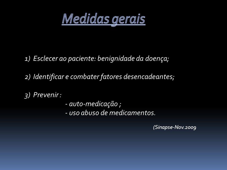 1)Esclecer ao paciente: benignidade da doença; 2)Identificar e combater fatores desencadeantes; 3)Prevenir : - auto-medicação ; - uso abuso de medicam