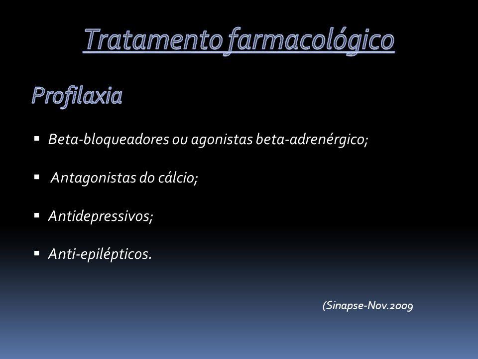 Beta-bloqueadores ou agonistas beta-adrenérgico; Antagonistas do cálcio; Antidepressivos; Anti-epilépticos. (Sinapse-Nov.2009