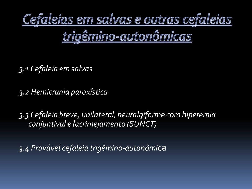 3.1 Cefaleia em salvas 3.2 Hemicrania paroxística 3.3 Cefaleia breve, unilateral, neuralgiforme com hiperemia conjuntival e lacrimejamento (SUNCT) 3.4