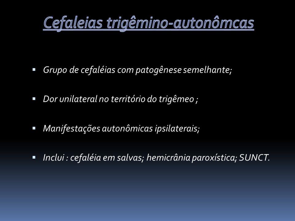 Grupo de cefaléias com patogênese semelhante; Dor unilateral no território do trigêmeo ; Manifestações autonômicas ipsilaterais; Inclui : cefaléia em