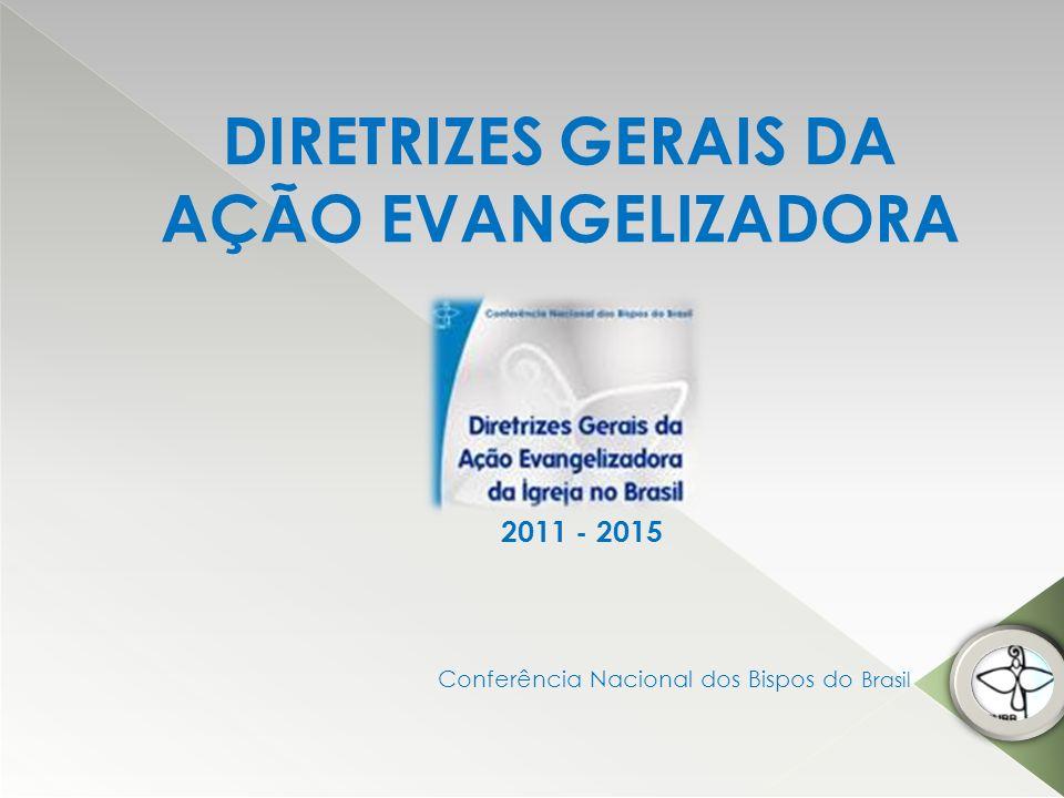 DIRETRIZES GERAIS DA AÇÃO EVANGELIZADORA 2011 - 2015 Conferência Nacional dos Bispos do Brasil