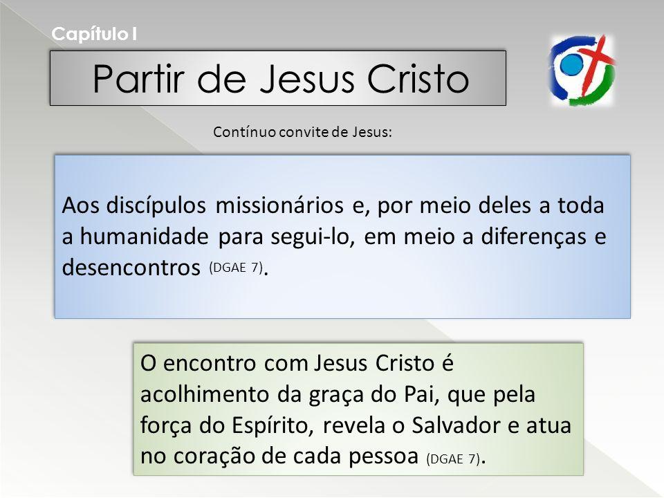 Partir de Jesus Cristo Capítulo I Aos discípulos missionários e, por meio deles a toda a humanidade para segui-lo, em meio a diferenças e desencontros (DGAE 7).