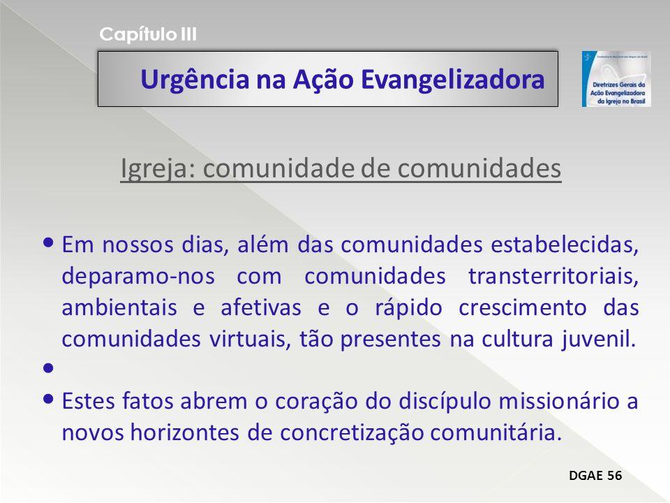 Urgência na Ação Evangelizadora Capítulo III DGAE 56 Em nossos dias, além das comunidades estabelecidas, deparamo-nos com comunidades transterritoriai