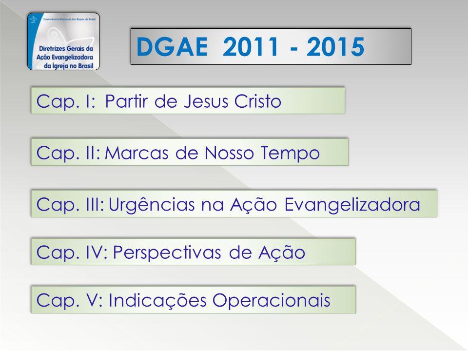 DGAE 2011 - 2015 Cap. I: Partir de Jesus Cristo Cap. II: Marcas de Nosso Tempo Cap. III: Urgências na Ação Evangelizadora Cap. IV: Perspectivas de Açã