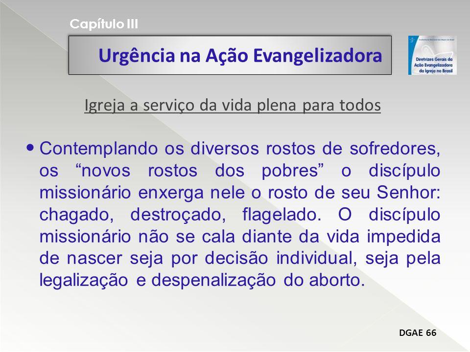 Urgência na Ação Evangelizadora Capítulo III DGAE 66 Contemplando os diversos rostos de sofredores, os novos rostos dos pobres o discípulo missionário