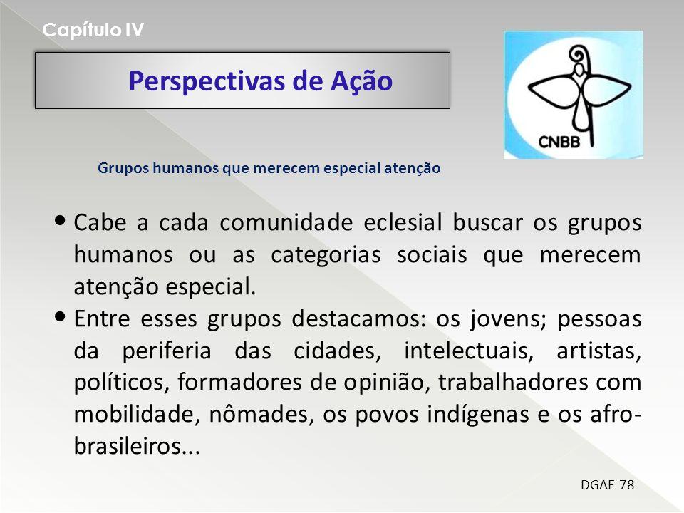 Perspectivas de Ação Capítulo IV DGAE 78 Cabe a cada comunidade eclesial buscar os grupos humanos ou as categorias sociais que merecem atenção especial.