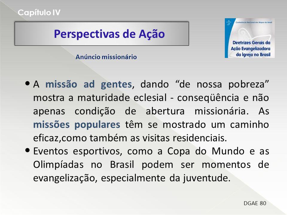 Perspectivas de Ação Capítulo IV DGAE 80 A missão ad gentes, dando de nossa pobreza mostra a maturidade eclesial - conseqüência e não apenas condição de abertura missionária.