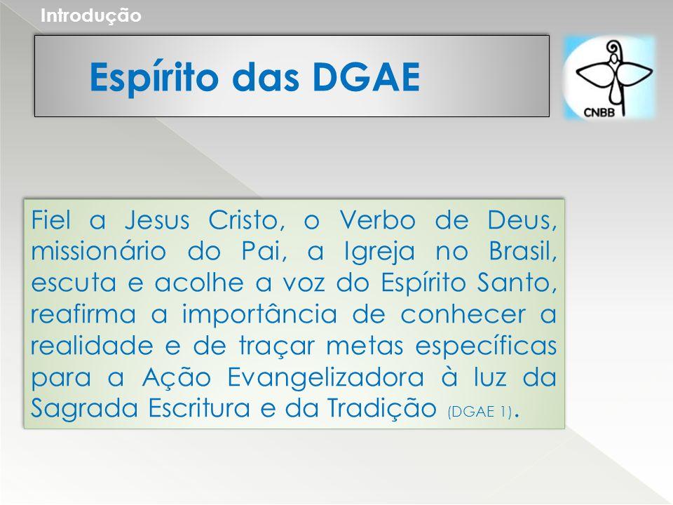 Espírito das DGAE Introdução Fiel a Jesus Cristo, o Verbo de Deus, missionário do Pai, a Igreja no Brasil, escuta e acolhe a voz do Espírito Santo, re