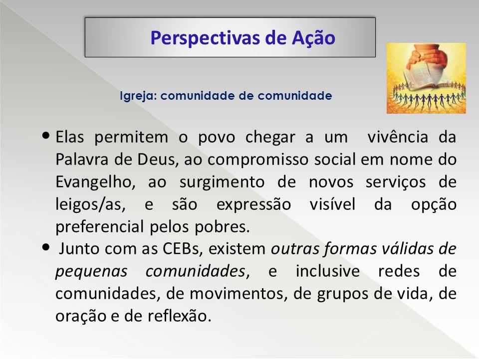 Elas permitem o povo chegar a um vivência da Palavra de Deus, ao compromisso social em nome do Evangelho, ao surgimento de novos serviços de leigos/as